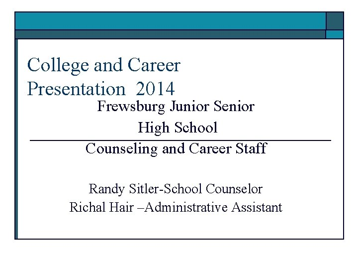 College and Career Presentation 2014 Frewsburg Junior Senior High School Counseling and Career Staff