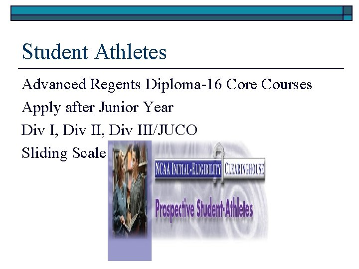 Student Athletes Advanced Regents Diploma-16 Core Courses Apply after Junior Year Div I, Div