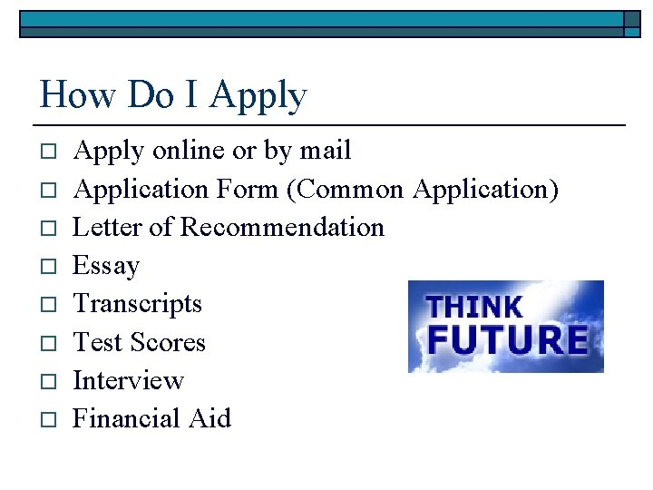 How Do I Apply o o o o Apply online or by mail Application