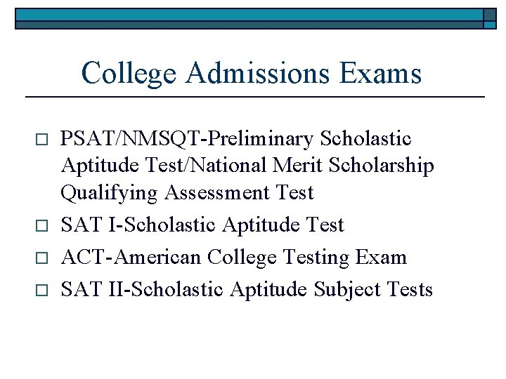 College Admissions Exams o o PSAT/NMSQT-Preliminary Scholastic Aptitude Test/National Merit Scholarship Qualifying Assessment Test