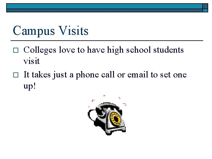Campus Visits o o Colleges love to have high school students visit It takes