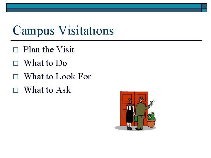 Campus Visitations o o Plan the Visit What to Do What to Look For
