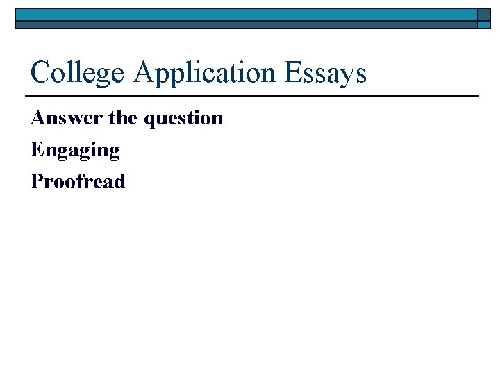 College Application Essays Answer the question Engaging Proofread