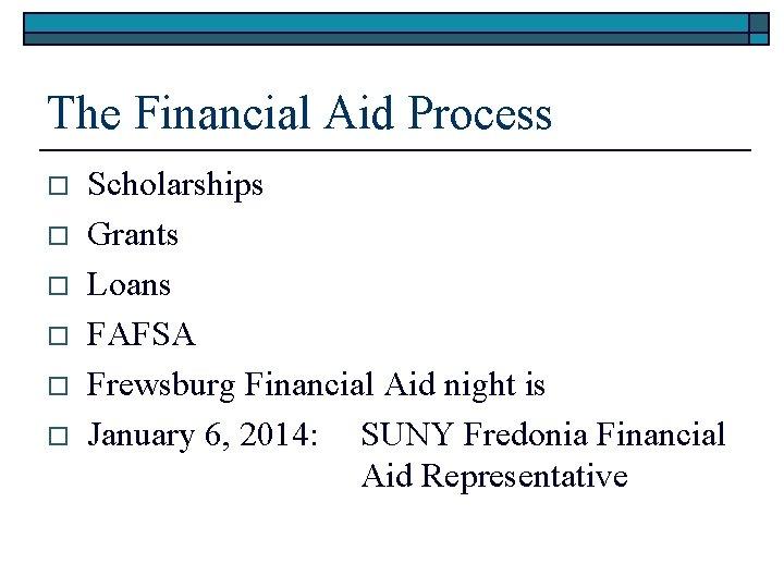 The Financial Aid Process o o o Scholarships Grants Loans FAFSA Frewsburg Financial Aid