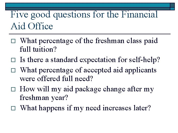 Five good questions for the Financial Aid Office o o o What percentage of