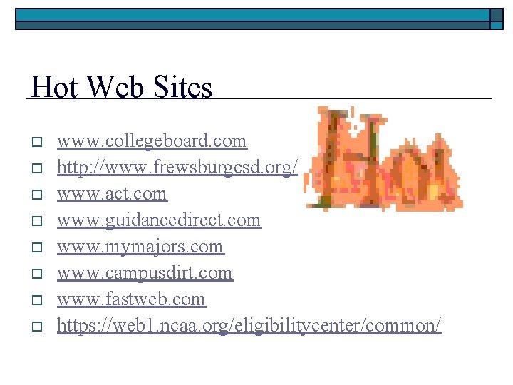 Hot Web Sites o o o o www. collegeboard. com http: //www. frewsburgcsd. org/