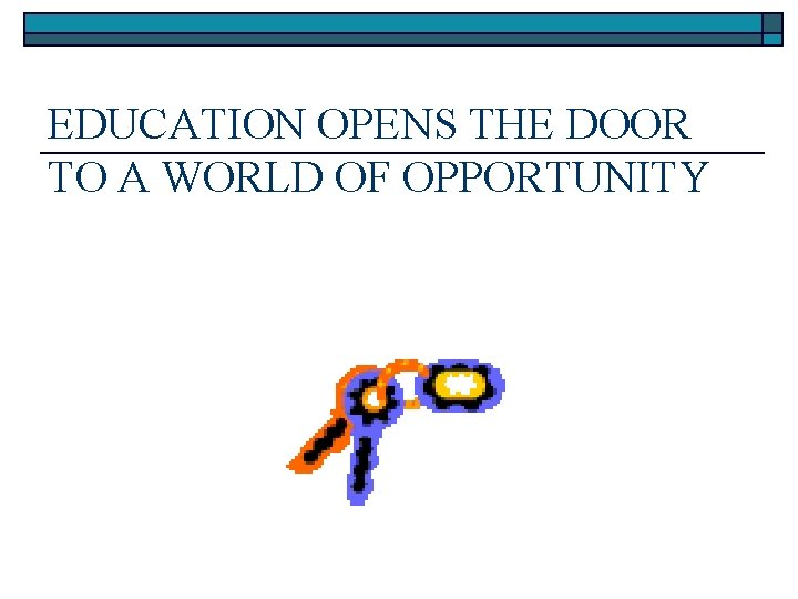 EDUCATION OPENS THE DOOR TO A WORLD OF OPPORTUNITY