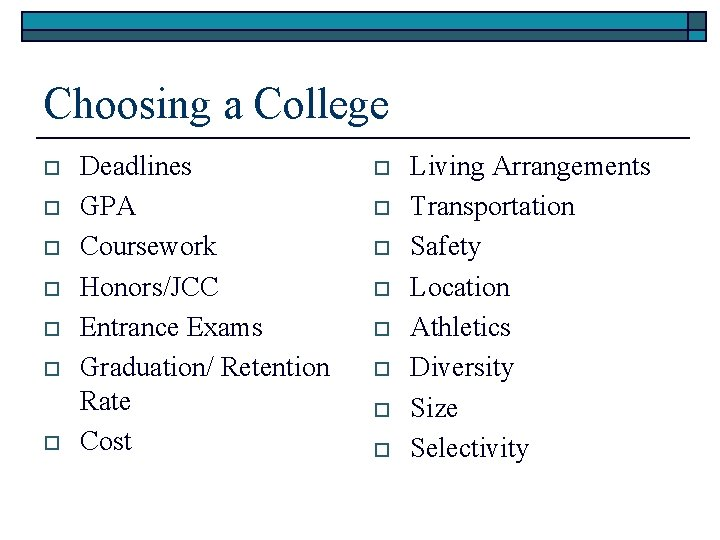 Choosing a College o o o o Deadlines GPA Coursework Honors/JCC Entrance Exams Graduation/