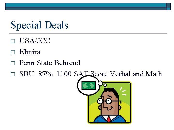 Special Deals o o USA/JCC Elmira Penn State Behrend SBU 87% 1100 SAT Score