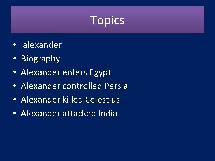 Topics • • • alexander Biography Alexander enters Egypt Alexander controlled Persia Alexander killed