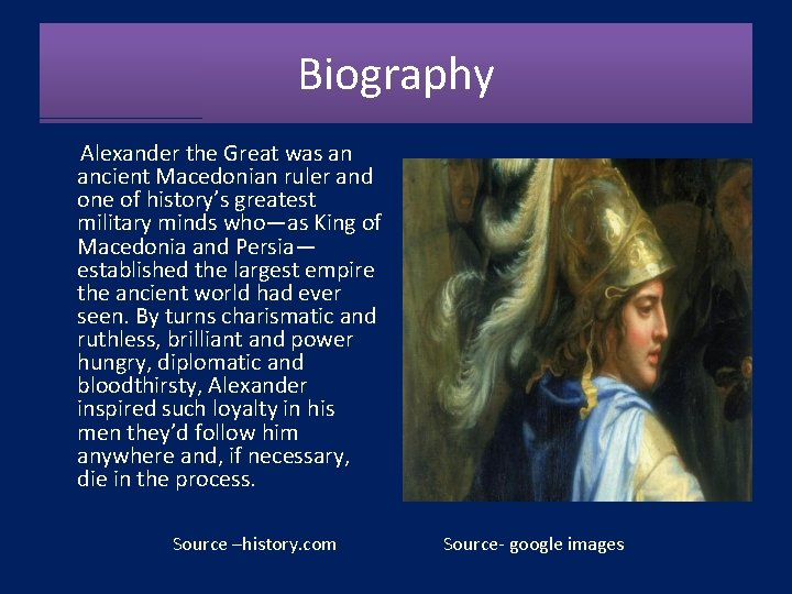Biography Alexander the Great was an ancient Macedonian ruler and one of history's greatest