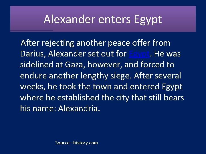 Alexander enters Egypt After rejecting another peace offer from Darius, Alexander set out for