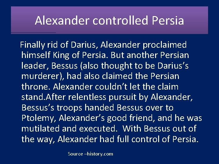 Alexander controlled Persia Finally rid of Darius, Alexander proclaimed himself King of Persia. But