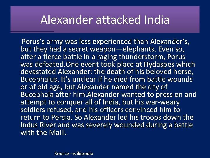 Alexander attacked India Porus's army was less experienced than Alexander's, but they had a