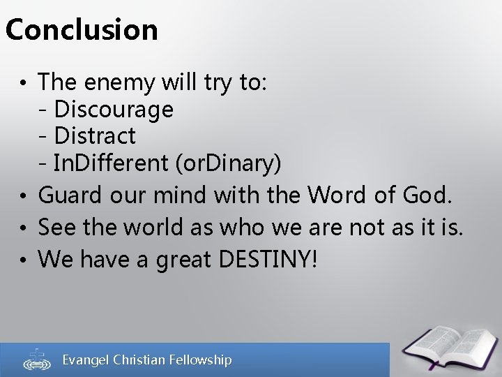 Conclusion • The enemy will try to: - Discourage - Distract - In. Different