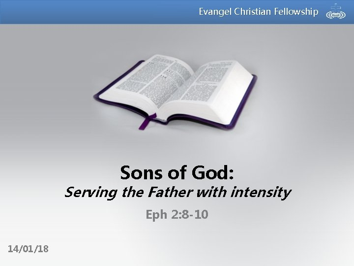 Evangel Christian Fellowship Sons of God: Serving the Father with intensity Eph 2: 8