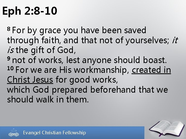 Eph 2: 8 -10 8 For by grace you have been saved through faith,