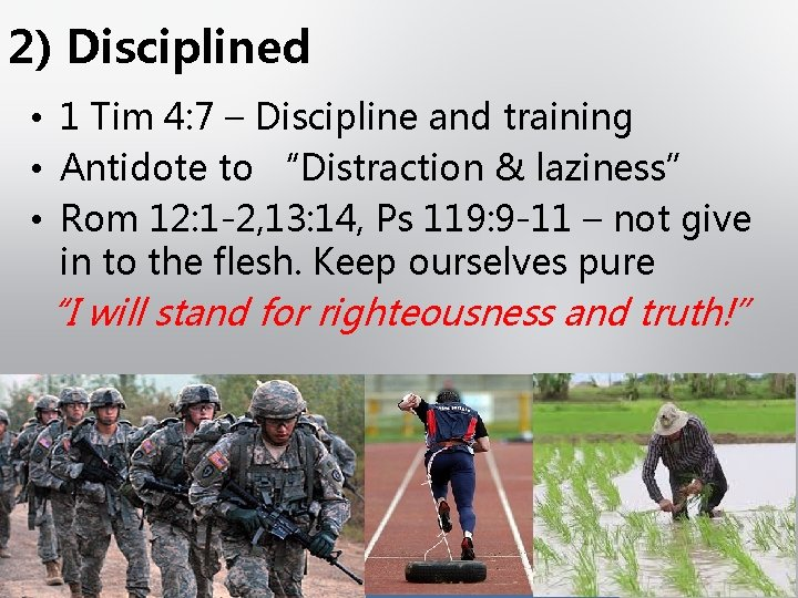 2) Disciplined • 1 Tim 4: 7 – Discipline and training • Antidote to