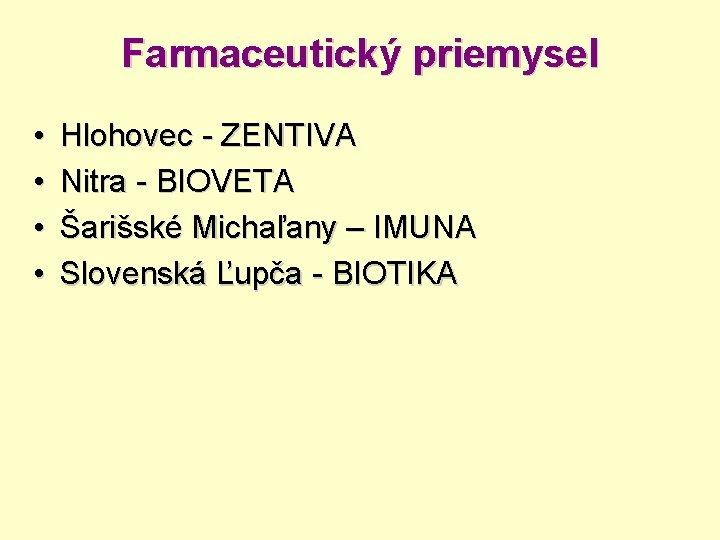 Farmaceutický priemysel • • Hlohovec - ZENTIVA Nitra - BIOVETA Šarišské Michaľany – IMUNA