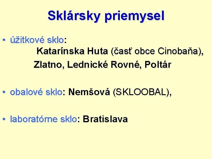 Sklársky priemysel • úžitkové sklo: Katarínska Huta (časť obce Cinobaňa), Zlatno, Lednické Rovné, Poltár