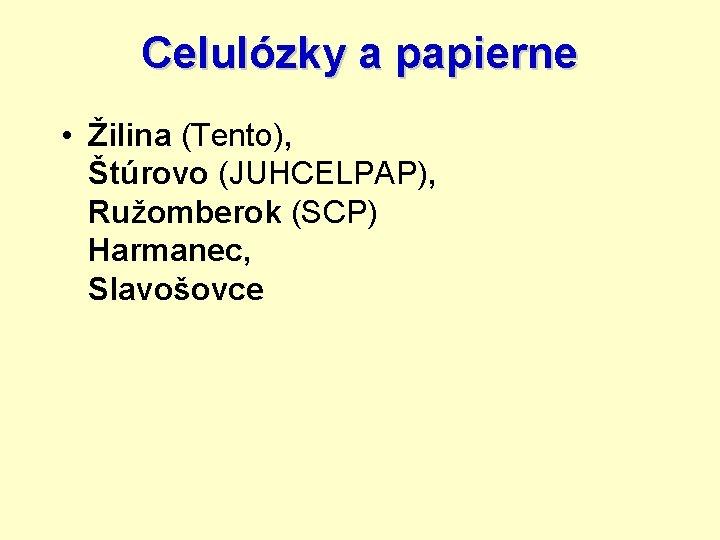 Celulózky a papierne • Žilina (Tento), Štúrovo (JUHCELPAP), Ružomberok (SCP) Harmanec, Slavošovce