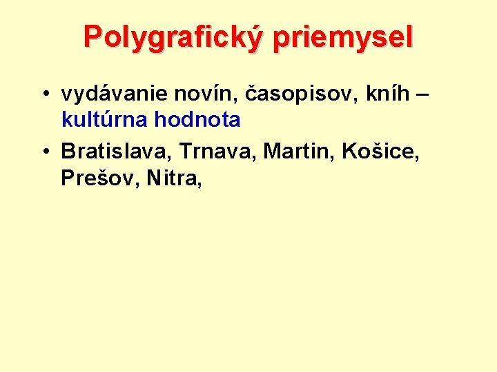 Polygrafický priemysel • vydávanie novín, časopisov, kníh – kultúrna hodnota • Bratislava, Trnava, Martin,