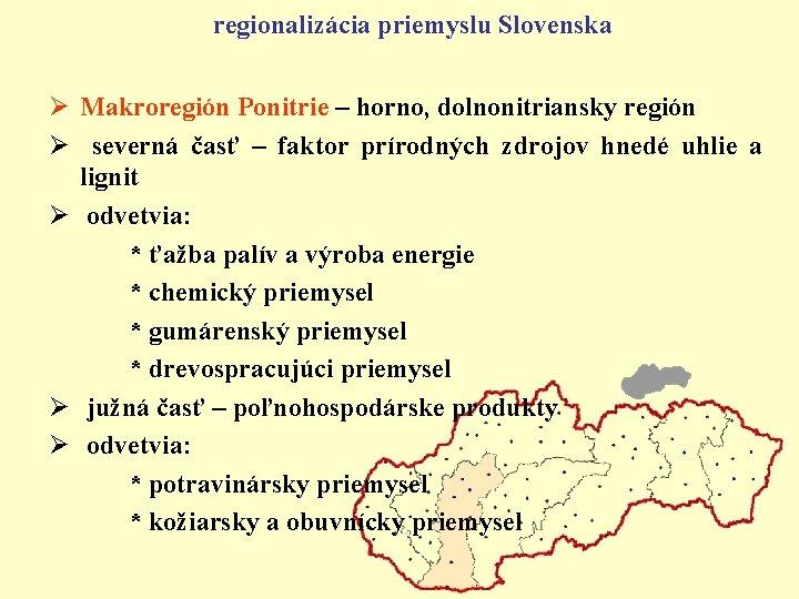regionalizácia priemyslu Slovenska Ø Makroregión Ponitrie – horno, dolnonitriansky región Ø severná časť –