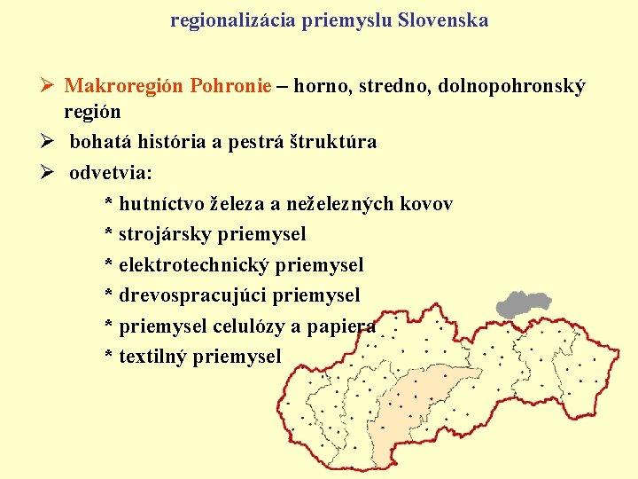 regionalizácia priemyslu Slovenska Ø Makroregión Pohronie – horno, stredno, dolnopohronský región Ø bohatá história
