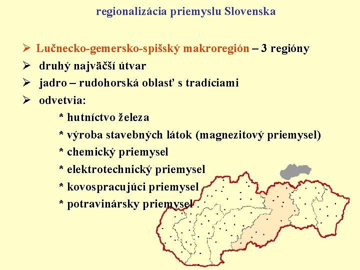 regionalizácia priemyslu Slovenska Ø Ø Lučnecko-gemersko-spišský makroregión – 3 regióny druhý najväčší útvar jadro