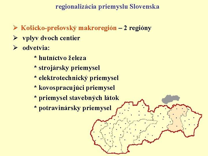 regionalizácia priemyslu Slovenska Ø Košicko-prešovský makroregión – 2 regióny Ø vplyv dvoch centier Ø