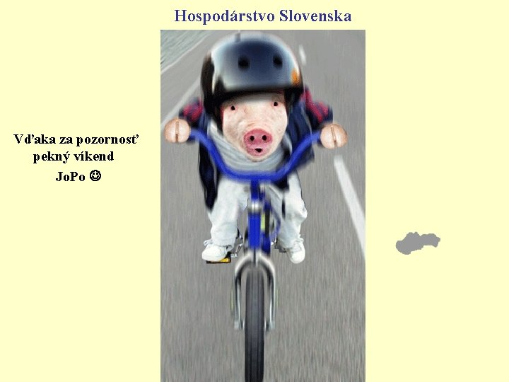 Hospodárstvo Slovenska Vďaka za pozornosť pekný víkend Jo. Po