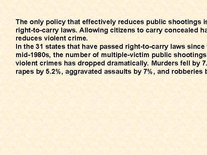 The only policy that effectively reduces public shootings is right-to-carry laws. Allowing citizens to