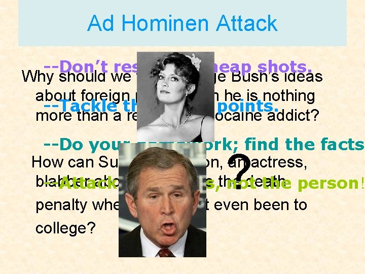 Ad Hominen Attack --Don't resort to cheap shots. Why should we trust George Bush's