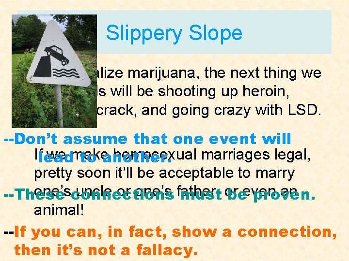 Slippery Slope If we legalize marijuana, the next thing we know, kids will be