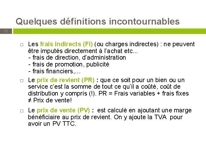 Quelques définitions incontournables 13 Les frais indirects (FI) (ou charges indirectes) : ne peuvent