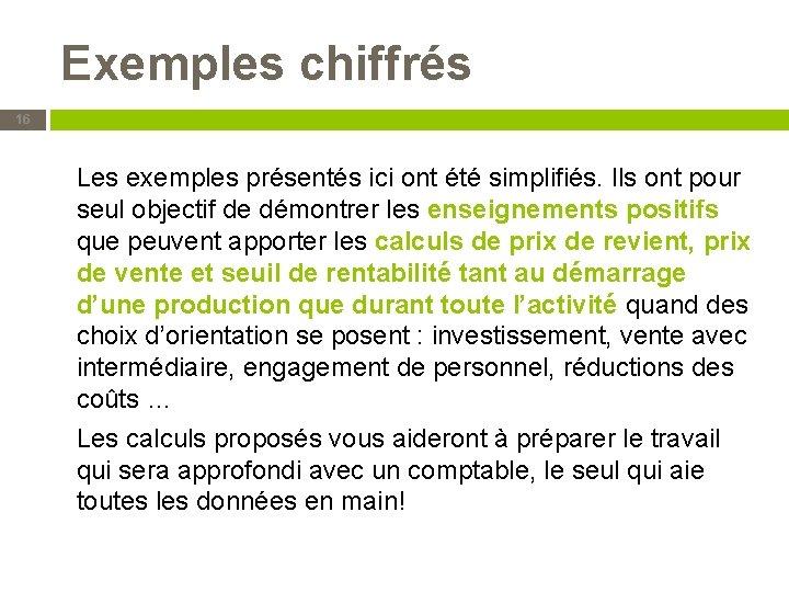 Exemples chiffrés 16 Les exemples présentés ici ont été simplifiés. Ils ont pour seul
