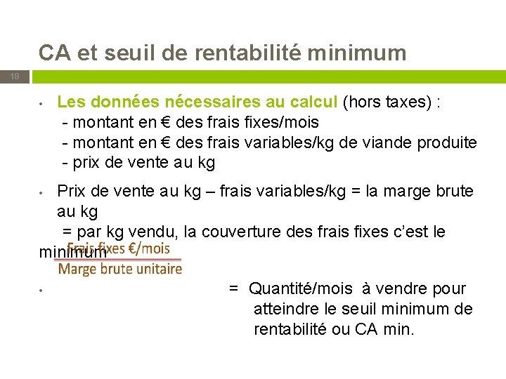 CA et seuil de rentabilité minimum 18 Les données nécessaires au calcul (hors taxes)