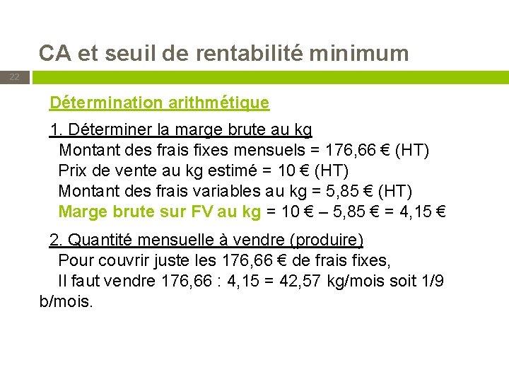 CA et seuil de rentabilité minimum 22 Détermination arithmétique 1. Déterminer la marge brute