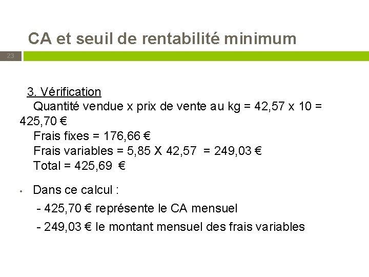 CA et seuil de rentabilité minimum 23 3. Vérification Quantité vendue x prix de
