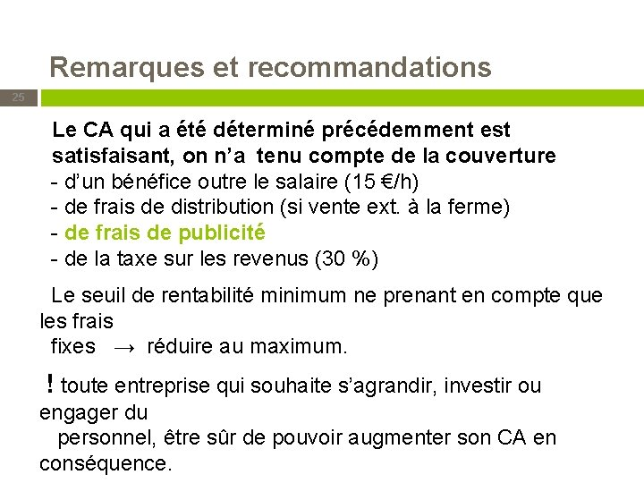 Remarques et recommandations 25 Le CA qui a été déterminé précédemment est satisfaisant, on