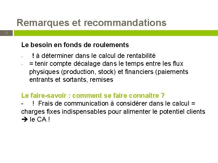 Remarques et recommandations 26 Le besoin en fonds de roulements - ! à déterminer