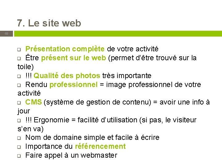 7. Le site web 40 Présentation complète de votre activité q Être présent sur