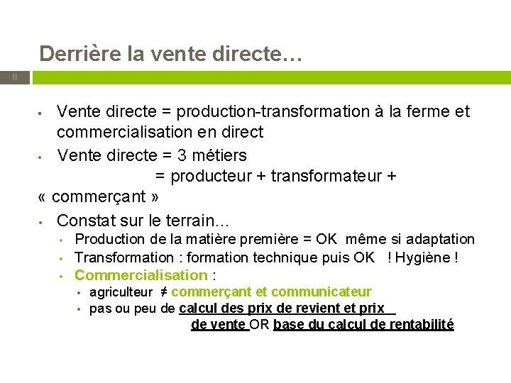 Derrière la vente directe… 8 Vente directe = production-transformation à la ferme et commercialisation