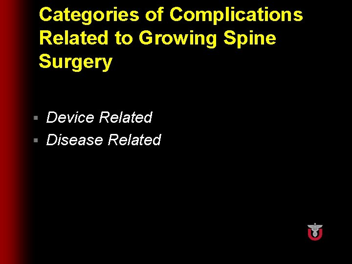 Categories of Complications Related to Growing Spine Surgery Device Related § Disease Related §