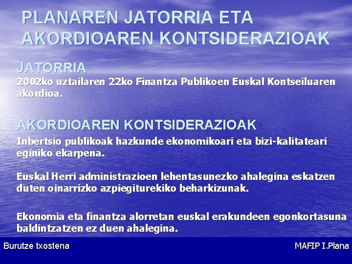 PLANAREN JATORRIA ETA AKORDIOAREN KONTSIDERAZIOAK JATORRIA 2002 ko uztailaren 22 ko Finantza Publikoen Euskal