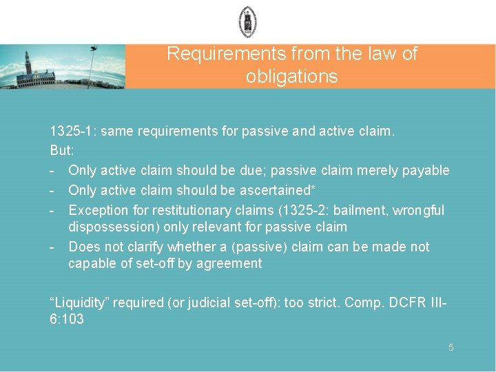 Requirements from the law of obligations 1325 -1: same requirements for passive and active