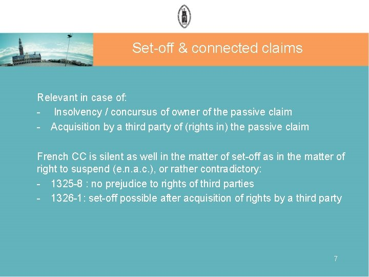 Set-off & connected claims Relevant in case of: - Insolvency / concursus of owner