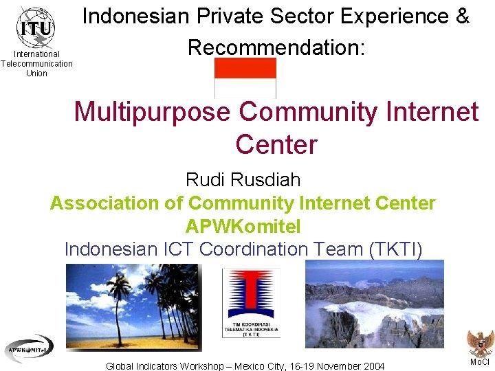 International Telecommunication Union Indonesian Private Sector Experience & Recommendation: Multipurpose Community Internet Center Rudi