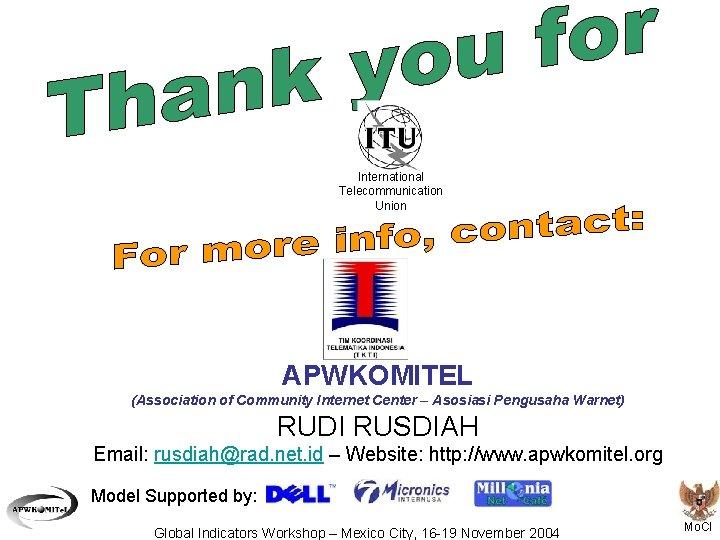 International Telecommunication Union APWKOMITEL (Association of Community Internet Center – Asosiasi Pengusaha Warnet) RUDI