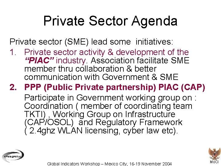 Private Sector Agenda Private sector (SME) lead some initiatives: 1. Private sector activity &